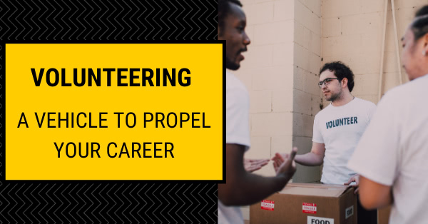Volunteering - A vehicle to propel your career